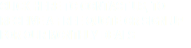 CLICK HERE TO CONTACT US, TO RECEIVE A FREE QUOTE OR SIGN UP FOR OUR MONTHLY DEALS